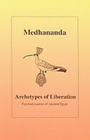 Archetypes of Liberation: Psychodynamics of Ancient Egypt, Medhananda, MASTERS Books, Vedic Books