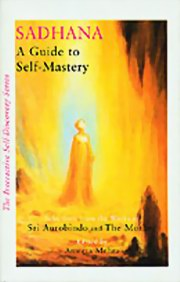 Sadhana: A Guide to Self-Mastery, Sri Aurobindo, The Mother, MASTERS Books, Vedic Books