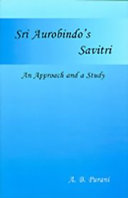 Sri Aurobindo's Savitri: An Approach and a Study, A. B. Purani, MASTERS Books, Vedic Books