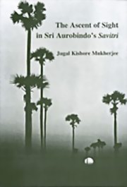 The Ascent of Sight in Sri Aurobindo's Savitri, Jugal Kishore Mukherjee, MASTERS Books, Vedic Books