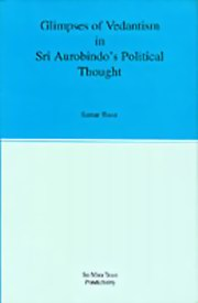 Glimpses of Vedantism in Sri Aurobindo's Political Thought, Samar Basu, MASTERS Books, Vedic Books