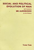 Social and Political Evolution of Man: As Visioned by Sri Aurobindo (A Brief Study)