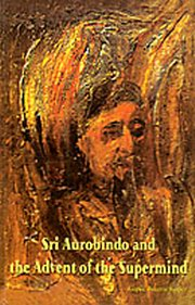 Sri Aurobindo and the Advent of the Supermind, Gopal Bhattacharya, MASTERS Books, Vedic Books