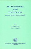 Sri Aurobindo and the New Age: Essays in Memory of Kishor Gandhi