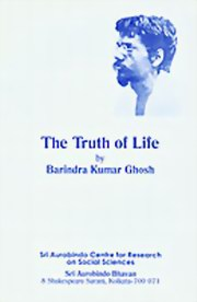 The Truth of Life, Barindra Kumar Ghosh, MASTERS Books, Vedic Books