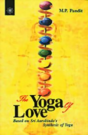 The Yoga of Love: Based on Sri Aurobindo's Synthesis of Yoga, M. P. Pandit, MASTERS Books, Vedic Books