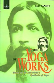 The Yoga of Works: Based on Sri Aurobindo's Synthesis of Yoga, M. P. Pandit, MASTERS Books, Vedic Books
