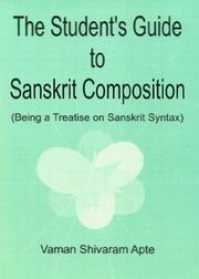 The Student`s Guide to Sanskrit Composition, Vaman Shiv Ram Apte, JUST ARRIVED Books, Vedic Books