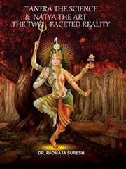 Tantra the Science & Natya the Art- The Two Faceted Reality, Dr. Padmaja Suresh, DANCE Books, Vedic Books
