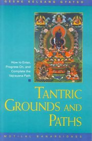 Tantric Grounds and Paths - How to Progress on, and complete the Vajrayana Path, Geshe Kelsang Gyatso, TANTRA Books, Vedic Books