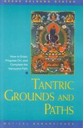 Tantric Grounds and Paths - How to Progress on, and complete the Vajrayana Path