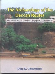 The Archaeology routes from the Gganga plain to the Deccan, Dilip K.Chakrabarti, M TO Z Books, Vedic Books ,