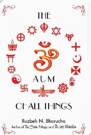 The Aum of all Things, Ruzbeh N. Bharucha, MEDITATION Books, Vedic Books