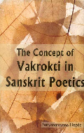 The Concept of Vakrokti in Sanskrit Poetics:  Reappraisal