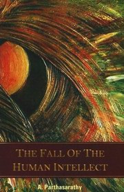 The Fall of the Human Intellect, Swami Parthasarathy, MASTERS Books, Vedic Books
