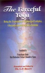 The Forceful Yoga: Being the Translation of Hathayoga-Pradipika, Gheranda-Samhita and Siva-Samhita, Pancham Sinh, Rai Bahadur Srisa Chandra Vasu, Dr. G.P.Bhatt, YOGA Books, Vedic Books