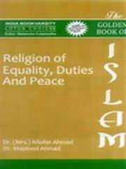 The Golden Book of Islam: Religion of Equality, Duties and Peace, Dr. Mrs. Nilofer Ahmad, Dr. Majdood Ahmad, RELIGIONS Books, Vedic Books