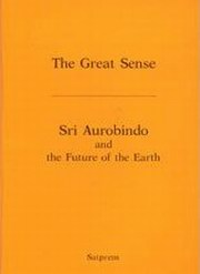 The Great Sense: Sri Aurobindo and the Future of the Earth, Satprem, SRI AUROBINDO Books, Vedic Books