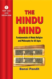 The Hindu Mind: Fundamentals of Hindu Religion and Philosophy for All Ages, Bansi Pandit, HINDUISM Books, Vedic Books