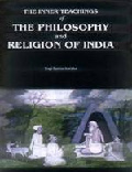 The Inner Teachings of the Philosophy and Religion of India