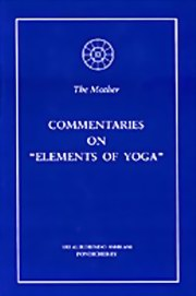 "Commentaries on ""Elements of Yoga"", The Mother, MASTERS Books, Vedic Books"