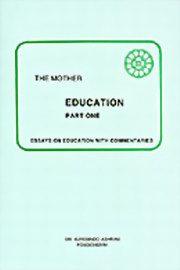 Education (Part 1): Essays on Education with Commentaries, The Mother, MASTERS Books, Vedic Books