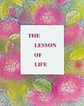 The Lesson of Life: 178 Sayings in the Handwriting of the Mother