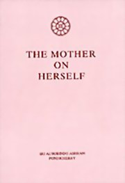 The Mother on Herself, The Mother, MASTERS Books, Vedic Books