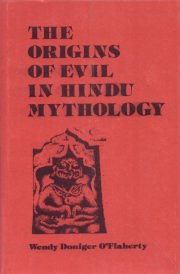 The Origins of Evil in Hindu Mythology, Wendy Doniger O'Flaherty, RELIGIOUS HISTORY Books, Vedic Books