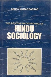 The Positive Background of Hindu Sociology, Benoy Kumar Sarkar, RELIGIONS Books, Vedic Books