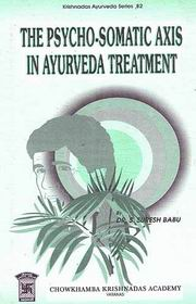 The Psycho-Somatic Axis In Ayurveda Treatment, Dr. S.Suresh Babu, Foreword by R.H.Singh, AYURVEDA Books, Vedic Books