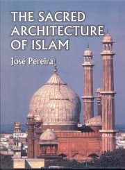 The Sacred Architecture of Islam, Jose Pereira, M TO Z Books, Vedic Books ,