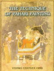 The Technique of Pahari Painting : An Inquiry into Aspects of Materials, Methods and History : (Based Upon Observation and Field –Work), Vishwa Chander Ohri, ARTS Books, Vedic Books
