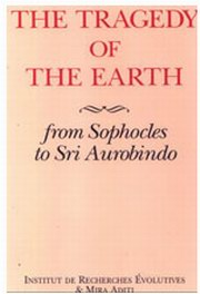 The Tragedy of The Earth - From Sophocles to Sri Aurobindo, Satprem, MASTERS Books, Vedic Books