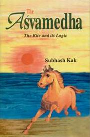 The Asvamedha - The Rite and it's Logic, Subhash Kak, HISTORY Books, Vedic Books