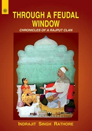 Through a Feudal Window: Chronicles of A Rajput Clan, Indrajit Singh Rathore, INDIAN HISTORY Books, Vedic Books