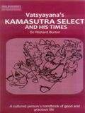 Vatsyayana's Kamasutra Select and his times