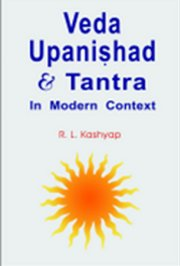 Veda Upanishad & Tantra: In Modern Context, Dr. R. L. Kashyap, SPIRITUAL TEXTS Books, Vedic Books