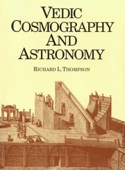 Vedic Cosmography and Astronomy, Richard L. Thompson, DIVINATION Books, Vedic Books