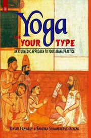 Yoga for Your Type, David Frawley, Summerfield Kozak, AYURVEDA Books, Vedic Books